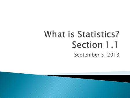 September 5, 2013.  The definition of statistics.  Identify populations and samples.  How to distinguish between descriptive and inferential statistics.