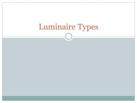 Luminaire Types. Recessed Can Lights Down lights Wall-washers Pin lights.