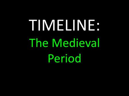 TIMELINE: The Medieval Period. The Medieval Period The Medieval period or Middle Ages, was named by Renaissance historians to account for the nearly 1000-year.