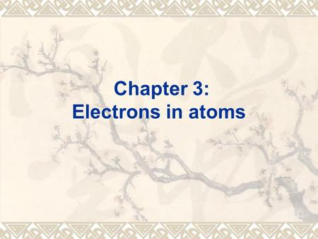 Chapter 3: Electrons in atoms. Learning outcomes:  Energy levels and shapes of orbitals  Electronic configurations  Ionisation energy, trends across.
