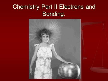 Chemistry Part II Electrons and Bonding. Electrons surround the nucleus of an atom. Electrons are negatively charged particles. Electrons are negatively.