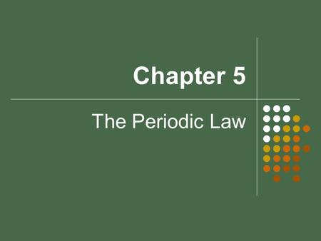 Chapter 5 The Periodic Law. Sect. 5-1: History of the Periodic Table Stanislao Cannizzaro (1860) proposed method for measuring atomic mass at First International.