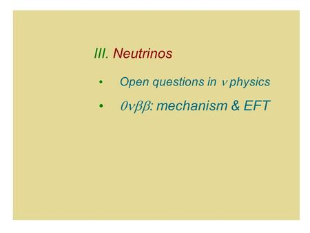 Open questions in  physics  : mechanism & EFT III. Neutrinos.