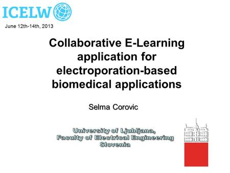 Collaborative E-Learning application for electroporation-based biomedical applications June 12th-14th, 2013 Selma Corovic.