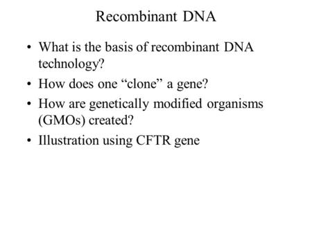 "Recombinant DNA What is the basis of recombinant DNA technology? How does one ""clone"" a gene? How are genetically modified organisms (GMOs) created? Illustration."