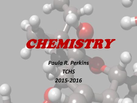 CHEMISTRY Paula R. Perkins TCHS 2015-2016. Contact Information    Phone: 270-465-4431.