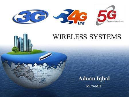 WIRELESS SYSTEMS Adnan Iqbal MCS-MIT 1 1.