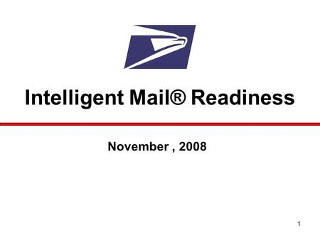 1 November, 2008 Intelligent Mail® Readiness. 2 Agenda Intelligent Mail® Readiness  Full Service Project Schedule/Infrastructure  Recap Full Service.