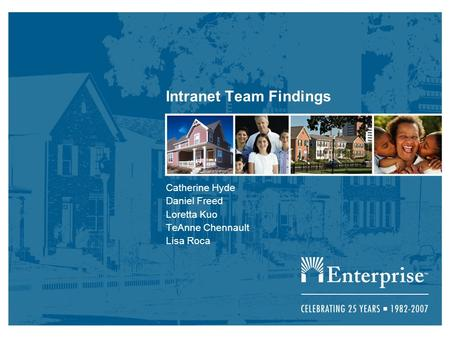 Intranet Team Findings Catherine Hyde Daniel Freed Loretta Kuo TeAnne Chennault Lisa Roca.