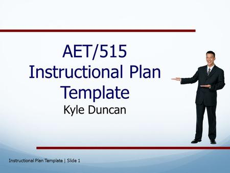 AET/515 Instructional Plan Template Kyle Duncan Instructional Plan Template | Slide 1.
