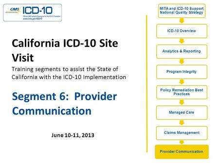 Segment 6: Provider Communication California ICD-10 Site Visit Training segments to assist the State of California with the ICD-10 Implementation June.