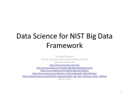 Data Science for NIST Big Data Framework Dr. Brand Niemann Director and Senior Data Scientist/Data Journalist Semantic Community