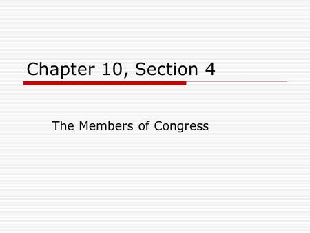 Chapter 10, Section 4 The Members of Congress. Personal and Political Background  535 Members (435 in House, 100 in Senate)  NOT representative of America.