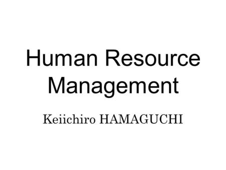 Human Resource Management Keiichiro HAMAGUCHI. Chapter 2 Historical Development.