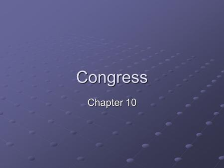 Congress Chapter 10. Congress: Goals & Objectives 1.Bicameralism & Apportionment 2.Congress: Representatives, Terms, Sessions 3.Congressional Districts.
