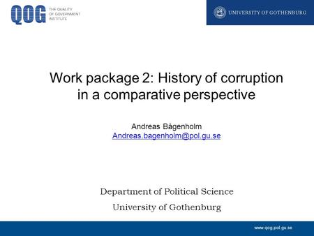 Www.qog.pol.gu.se Department of Political Science University of Gothenburg Work package 2: History of corruption in a comparative perspective Andreas Bågenholm.