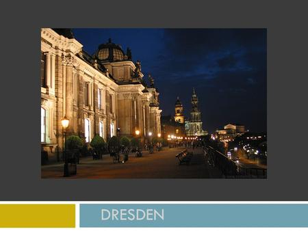 DRESDEN. die Hauptstadt Sachsens Home to Kings  1206 - Dresden's first mentioned  Kings of Saxony  August the Strong Catholic King of Poland 1694-1733.