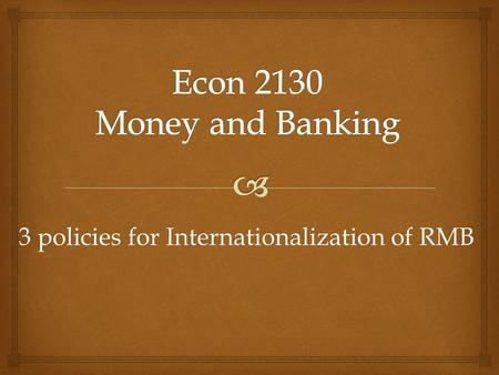3 policies for Internationalization of RMB.  major player in international trade and finance continuously growing by 9 to 10 percent per annum for the.