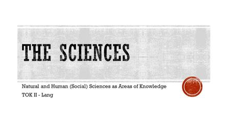 Natural and Human (Social) Sciences as Areas of Knowledge TOK II - Lang.