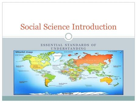 ESSENTIAL STANDARDS OF UNDERSTANDING Social Science Introduction.