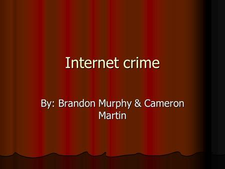 Internet crime By: Brandon Murphy & Cameron Martin.