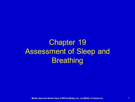 1 Mosby items and derived items © 2010 by Mosby, Inc., an affiliate of Elsevier Inc. Chapter 19 Assessment of <strong>Sleep</strong> and Breathing.