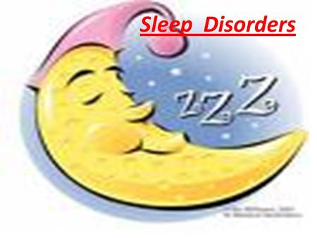 Sleep Disorders. Sleep A regular, recurrent, easily reversible state, characterized by increase in threshold of response to external stimuli relative.