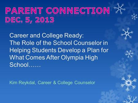 Career and College Ready: The Role of the School Counselor in Helping Students Develop a Plan for What Comes After Olympia High School…… Kim Reykdal, Career.