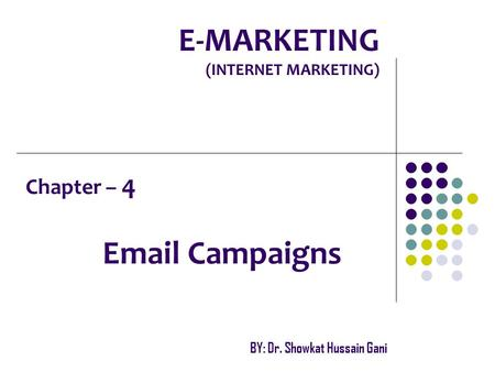 E-MARKETING (INTERNET MARKETING) Chapter – 4 Email Campaigns BY: Dr. Showkat Hussain Gani.