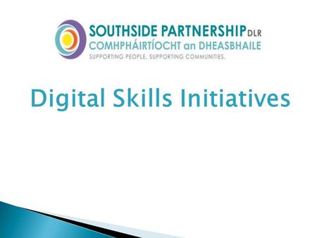 Digital Skills Initiatives. An inclusive and just society where each person is encouraged and enabled to reach their full potential and live with dignity.