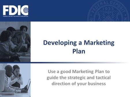 Use a good Marketing Plan to guide the strategic and tactical direction of your business Developing a Marketing Plan.