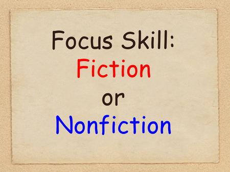 Focus Skill: Fiction or Nonfiction. There are two main kinds of writing, fiction and nonfiction.