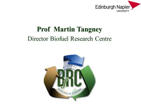 Prof Martin Tangney Director Biofuel Research Centre.