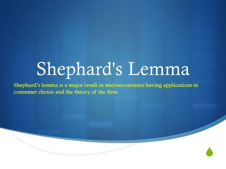  Shephard's Lemma Shephard's lemma is a major result in microeconomics having applications in consumer choice and the theory of the firm.