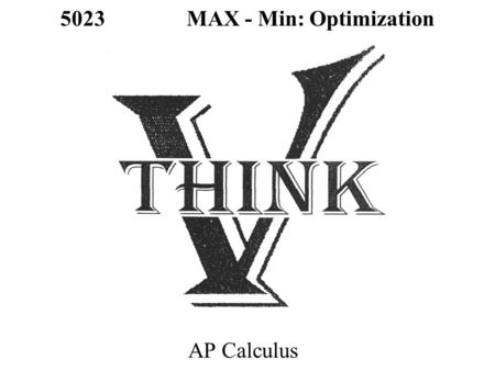 5023 MAX - Min: Optimization AP Calculus. OPEN INTERVALS: Find the 1 st Derivative and the Critical Numbers First Derivative Test for Max / Min –TEST.