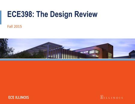 ECE398: The Design Review Fall 2015. What the Design Review is  Board meeting with engineers- (faculty, TA, classmates)  Structured discussion of your.