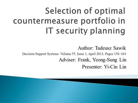 Author: Tadeusz Sawik Decision Support Systems Volume 55, Issue 1, April 2013, Pages 156–164 Adviser: Frank, Yeong-Sung Lin Presenter: Yi-Cin Lin.