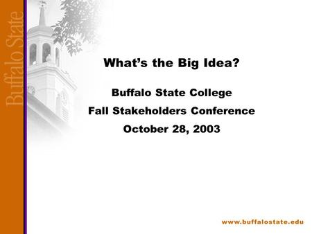 What's the Big Idea? Buffalo State College Fall Stakeholders Conference October 28, 2003.