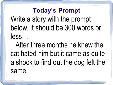 Write a story with the prompt below. It should be 300 words or less…