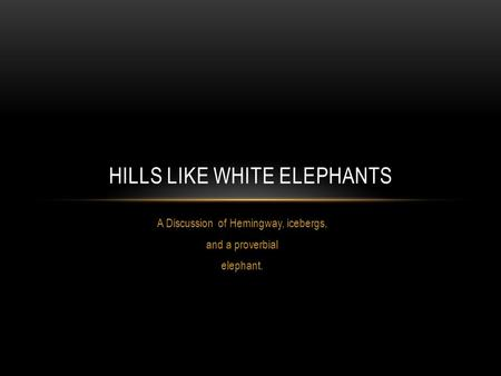 similarities between araby and hills like white elephants Elephants in the rain relationships in cat in the rain and hills like white elephants by manny gomez.