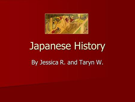 Japanese History By Jessica R. and Taryn W.. First appearance of Japan in History Japan was first mentioned in history by the Chinese, in 57AD. Japan.
