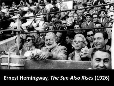 "Ernest Hemingway, The Sun Also Rises (1926). ""You are all a lost generation."" Gertrude Stein."