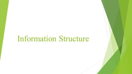 Information Structure.  The information structure of a sentence consists of two parts, one more informative and one less informative. The contrast is.