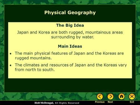 Holt McDougal, Physical Geography The Big Idea Japan and Korea are both rugged, mountainous areas surrounding by water. Main Ideas The main physical features.