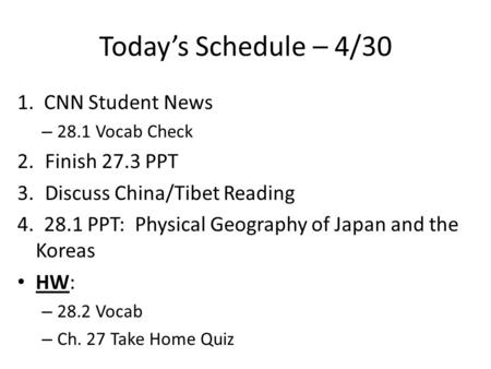 Today's Schedule – 4/30 1. CNN Student News – 28.1 Vocab Check 2.Finish 27.3 PPT 3.Discuss China/Tibet Reading 4. 28.1 PPT: Physical Geography of Japan.