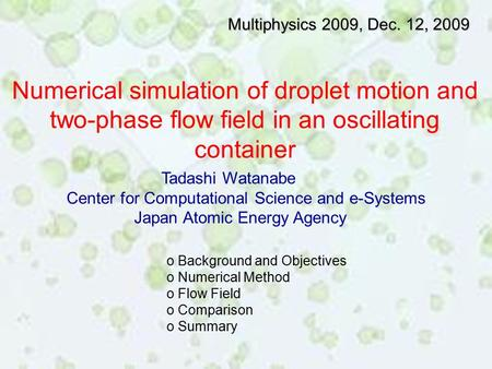 Numerical simulation of droplet motion and two-phase flow field in an oscillating container Tadashi Watanabe Center for Computational Science and e-Systems.
