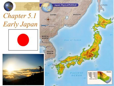 Chapter 5.1 Early Japan. I. JAPAN'S GEOGRAPHY he 1.Japan is a chain of islands (an archipelago) in the northern Pacific Ocean. The four largest islands: