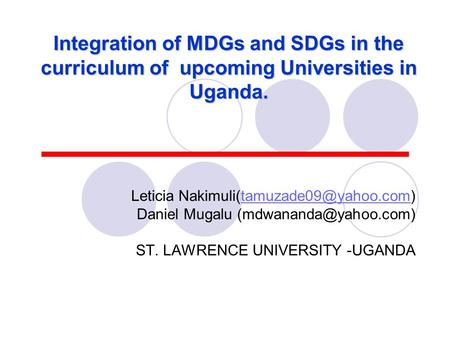 Integration of MDGs and SDGs in the curriculum of upcoming Universities in Uganda. Leticia Daniel Mugalu.