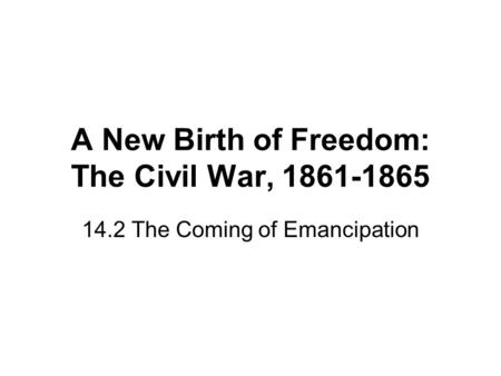 A New Birth of Freedom: The Civil War, 1861-1865 14.2 The Coming of Emancipation.