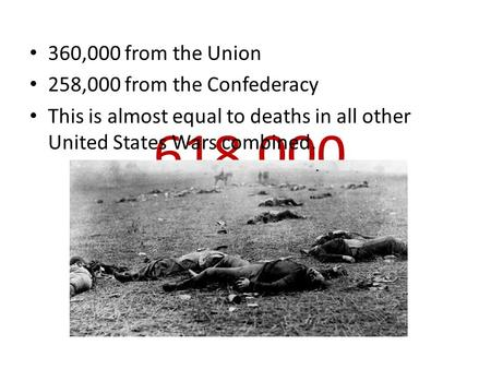 618,000 360,000 from the Union 258,000 from the Confederacy This is almost equal to deaths in all other United States Wars combined.